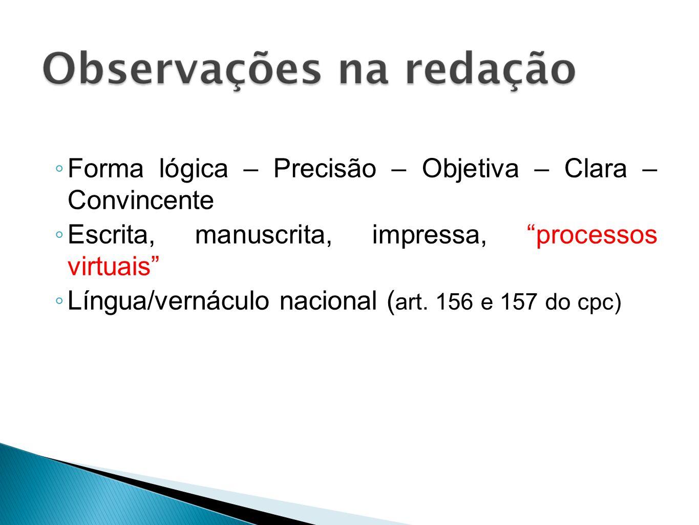 Forma lógica – Precisão – Objetiva – Clara – Convincente Escrita, manuscrita, impressa, processos virtuais Língua/vernáculo nacional ( art. 156 e 157