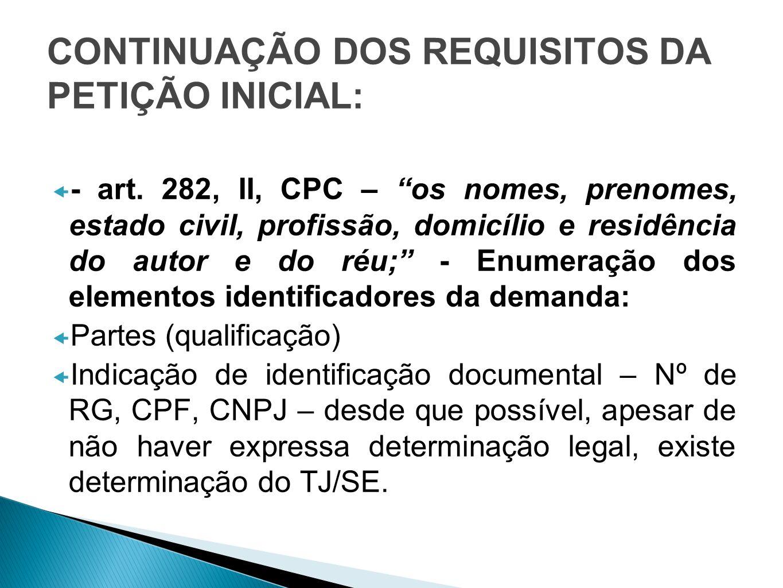 CONTINUAÇÃO DOS REQUISITOS DA PETIÇÃO INICIAL: - art. 282, II, CPC – os nomes, prenomes, estado civil, profissão, domicílio e residência do autor e do
