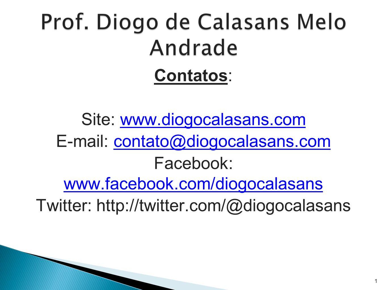 Contatos: Site: www.diogocalasans.comwww.diogocalasans.com E-mail: contato@diogocalasans.comcontato@diogocalasans.com Facebook: www.facebook.com/diogo
