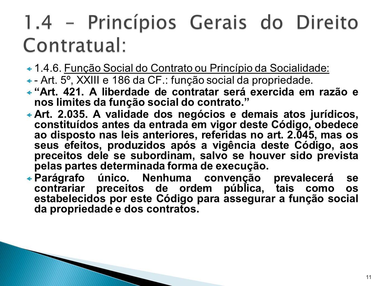 1.4.6. Função Social do Contrato ou Princípio da Socialidade: - Art. 5º, XXIII e 186 da CF.: função social da propriedade. Art. 421. A liberdade de co