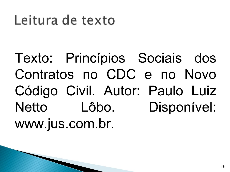 Texto: Princípios Sociais dos Contratos no CDC e no Novo Código Civil. Autor: Paulo Luiz Netto Lôbo. Disponível: www.jus.com.br. 16