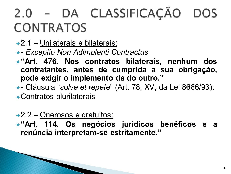 2.1 – Unilaterais e bilaterais: - Exceptio Non Adimplenti Contractus Art. 476. Nos contratos bilaterais, nenhum dos contratantes, antes de cumprida a