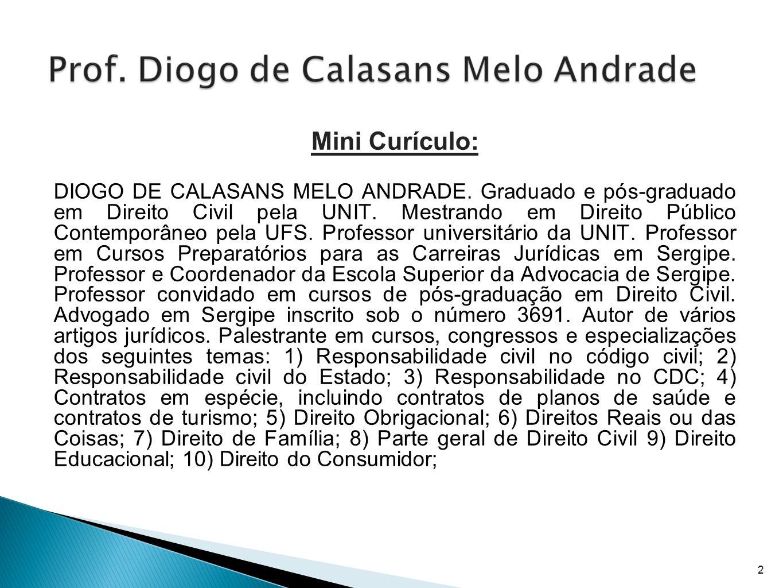 Mini Curículo: DIOGO DE CALASANS MELO ANDRADE. Graduado e pós-graduado em Direito Civil pela UNIT. Mestrando em Direito Público Contemporâneo pela UFS