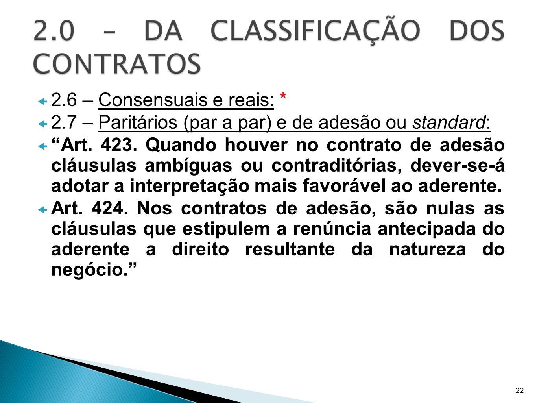 2.6 – Consensuais e reais: * 2.7 – Paritários (par a par) e de adesão ou standard: Art. 423. Quando houver no contrato de adesão cláusulas ambíguas ou