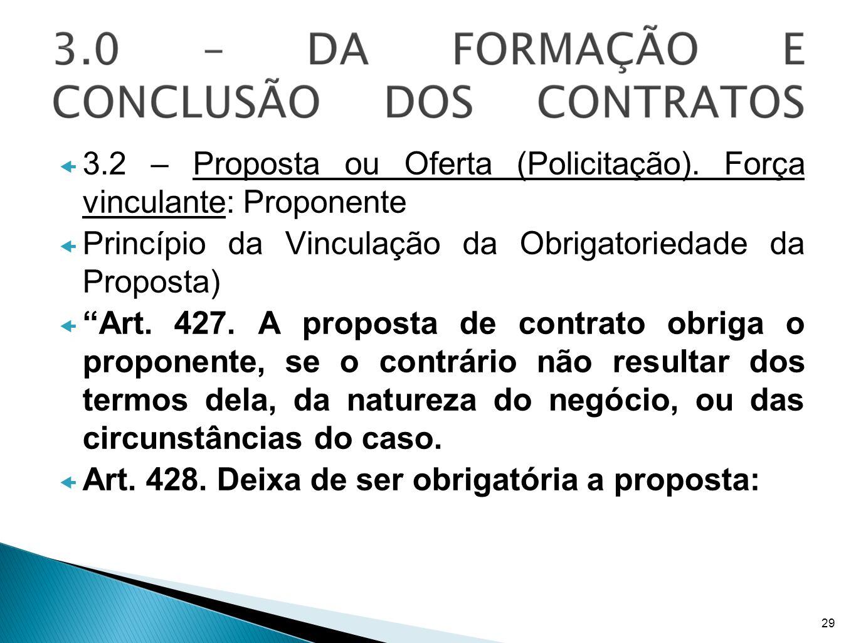 3.2 – Proposta ou Oferta (Policitação). Força vinculante: Proponente Princípio da Vinculação da Obrigatoriedade da Proposta) Art. 427. A proposta de c