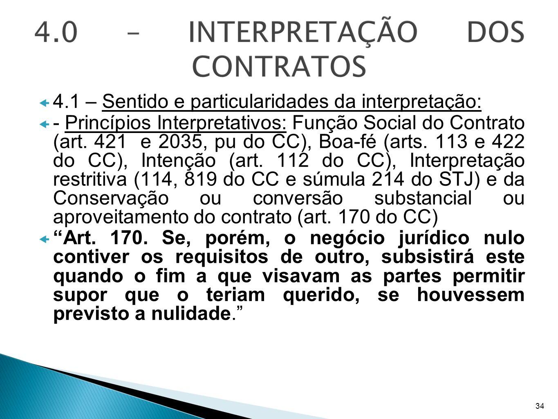 4.1 – Sentido e particularidades da interpretação: - Princípios Interpretativos: Função Social do Contrato (art. 421 e 2035, pu do CC), Boa-fé (arts.