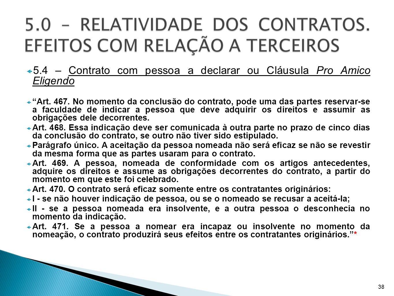 5.4 – Contrato com pessoa a declarar ou Cláusula Pro Amico Eligendo Art. 467. No momento da conclusão do contrato, pode uma das partes reservar-se a f