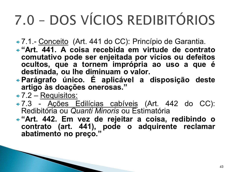 7.1.- Conceito (Art. 441 do CC): Princípio de Garantia. Art. 441. A coisa recebida em virtude de contrato comutativo pode ser enjeitada por vícios ou
