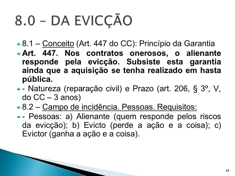 8.1 – Conceito (Art. 447 do CC): Princípio da Garantia Art. 447. Nos contratos onerosos, o alienante responde pela evicção. Subsiste esta garantia ain