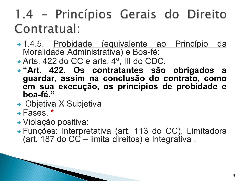 1.4.5. Probidade (equivalente ao Princípio da Moralidade Administrativa) e Boa-fé: Arts. 422 do CC e arts. 4º, III do CDC. Art. 422. Os contratantes s