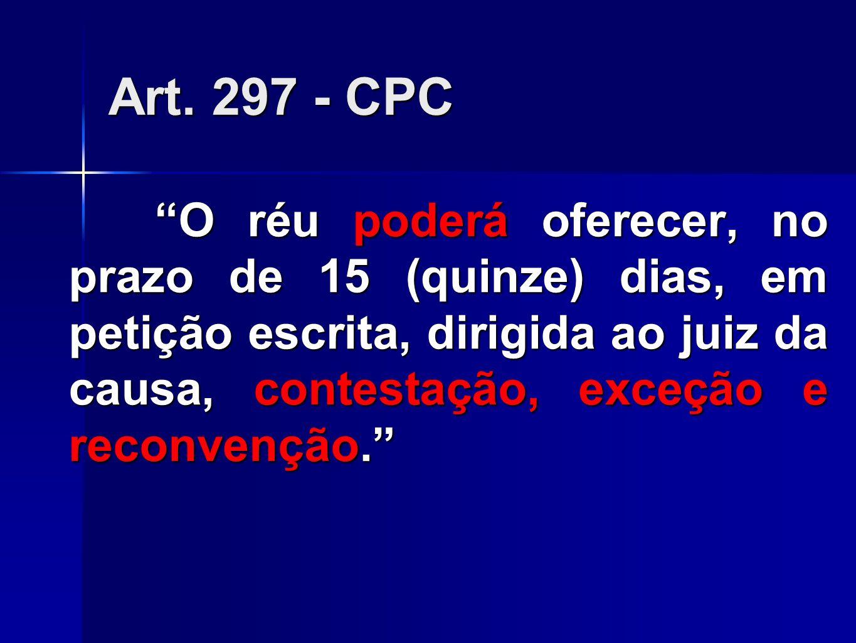 Art. 297 - CPC O réu poderá oferecer, no prazo de 15 (quinze) dias, em petição escrita, dirigida ao juiz da causa, contestação, exceção e reconvenção.