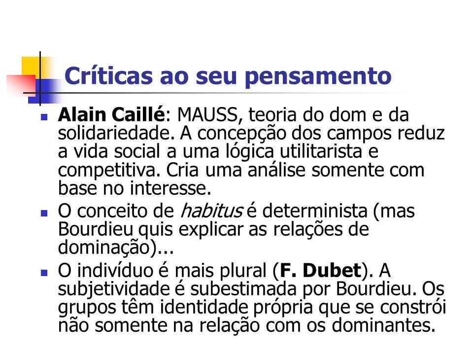 Críticas ao seu pensamento Alain Caillé: MAUSS, teoria do dom e da solidariedade. A concepção dos campos reduz a vida social a uma lógica utilitarista