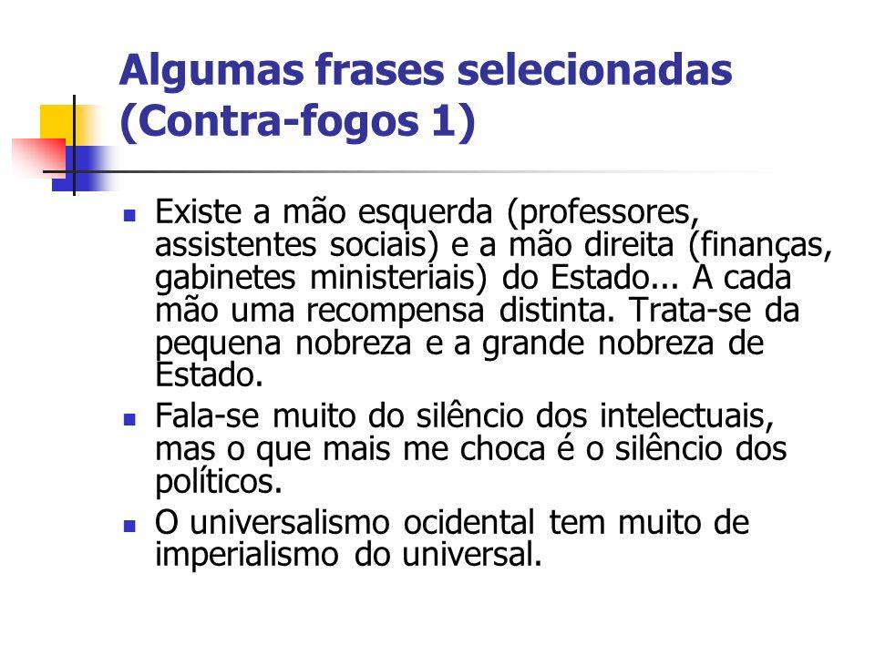 Algumas frases selecionadas (Contra-fogos 1) Existe a mão esquerda (professores, assistentes sociais) e a mão direita (finanças, gabinetes ministeriai