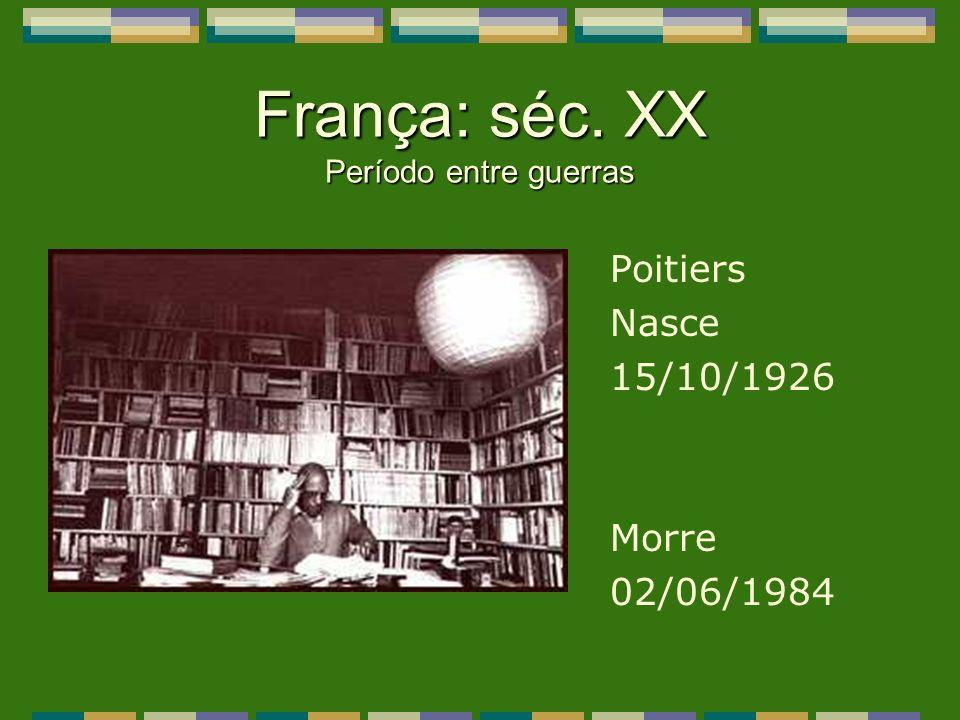 França: séc. XX Período entre guerras Poitiers Nasce 15/10/1926 Morre 02/06/1984