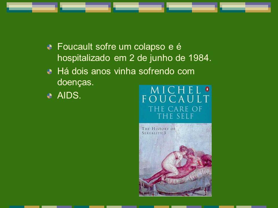 Foucault sofre um colapso e é hospitalizado em 2 de junho de 1984. Há dois anos vinha sofrendo com doenças. AIDS.