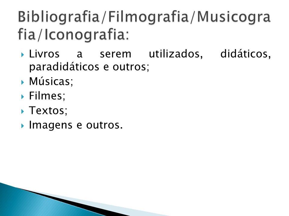 Livros a serem utilizados, didáticos, paradidáticos e outros; Músicas; Filmes; Textos; Imagens e outros.