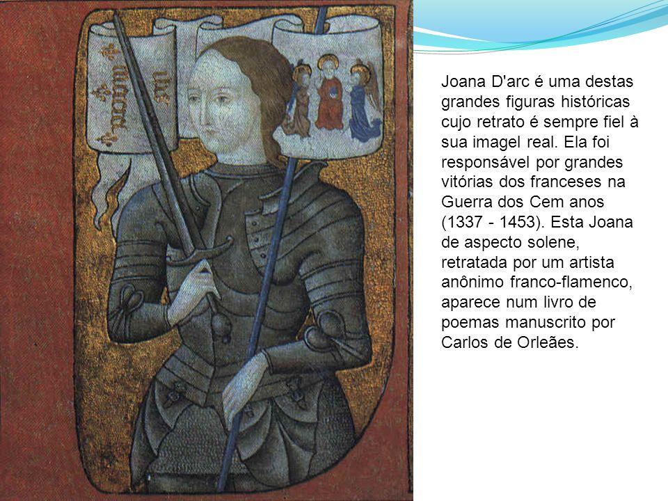 Joana D'arc é uma destas grandes figuras históricas cujo retrato é sempre fiel à sua imagel real. Ela foi responsável por grandes vitórias dos frances