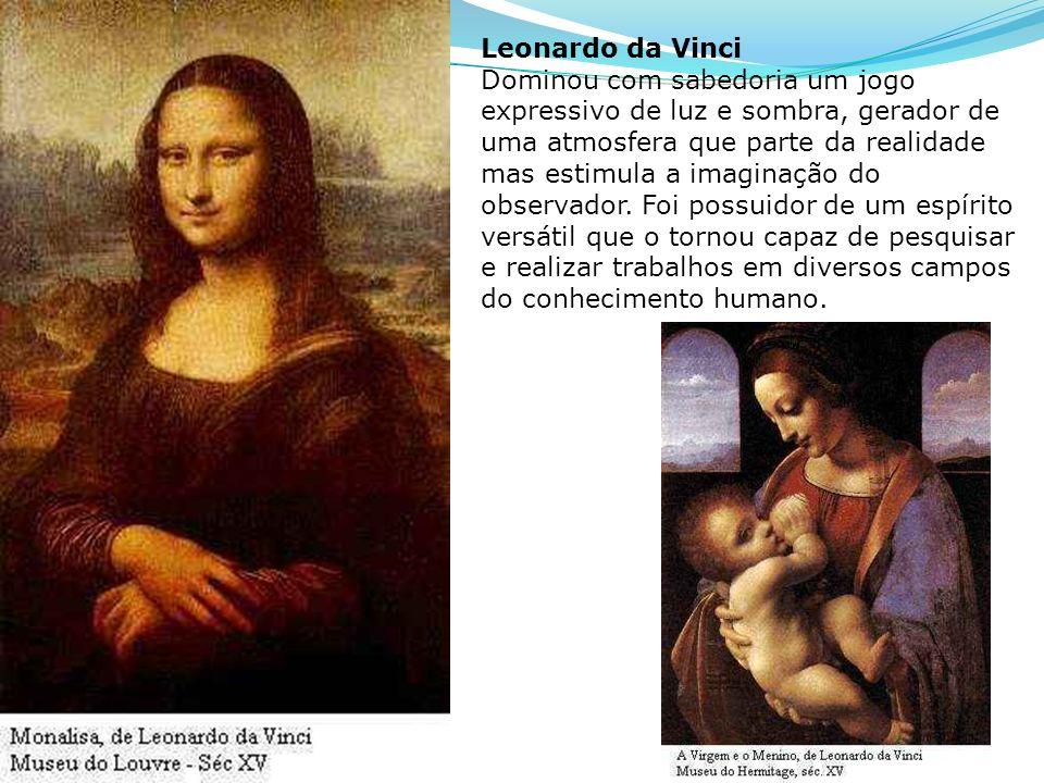 Leonardo da Vinci Dominou com sabedoria um jogo expressivo de luz e sombra, gerador de uma atmosfera que parte da realidade mas estimula a imaginação