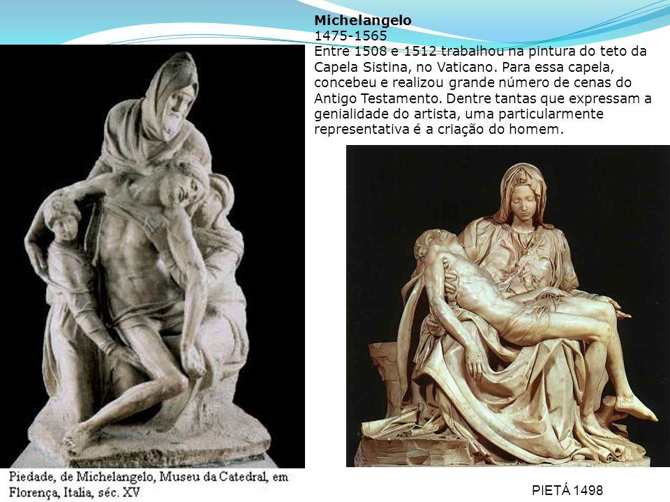 Michelangelo 1475-1565 Entre 1508 e 1512 trabalhou na pintura do teto da Capela Sistina, no Vaticano. Para essa capela, concebeu e realizou grande núm