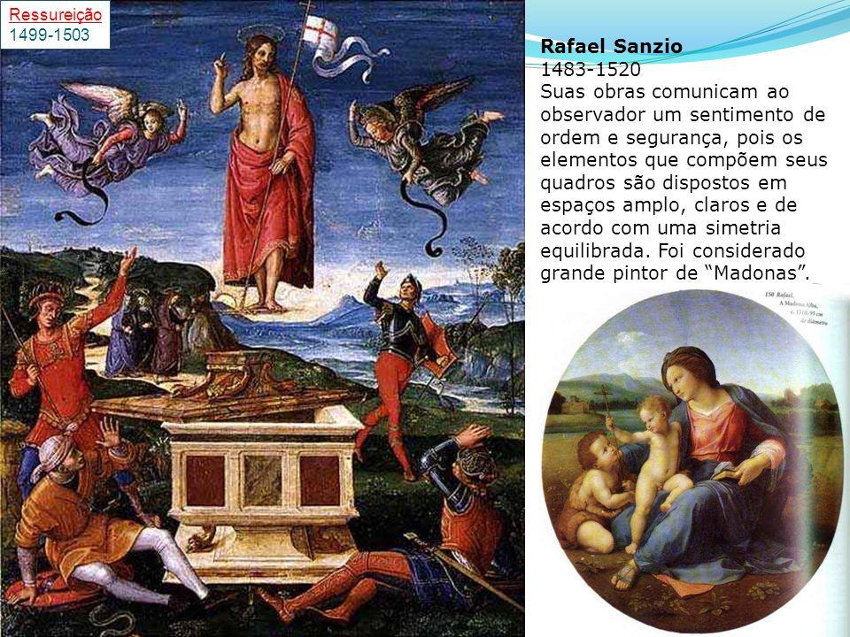 Rafael Sanzio 1483-1520 Suas obras comunicam ao observador um sentimento de ordem e segurança, pois os elementos que compõem seus quadros são dispostos em espaços amplo, claros e de acordo com uma simetria equilibrada.
