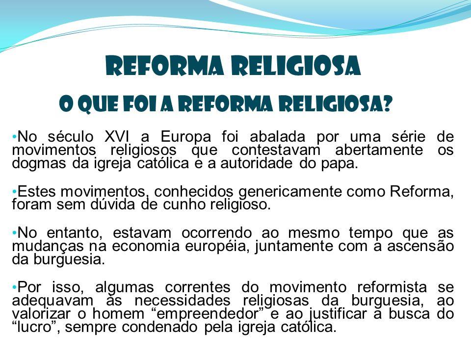 Reforma Religiosa O que foi a Reforma Religiosa? No século XVI a Europa foi abalada por uma série de movimentos religiosos que contestavam abertamente