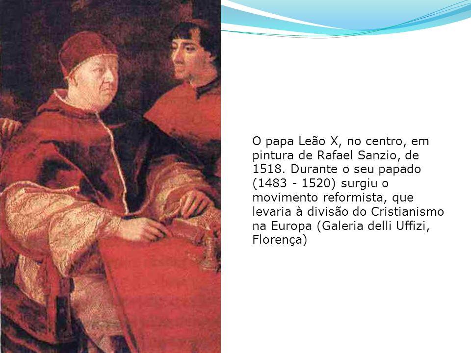 O papa Leão X, no centro, em pintura de Rafael Sanzio, de 1518. Durante o seu papado (1483 - 1520) surgiu o movimento reformista, que levaria à divisã
