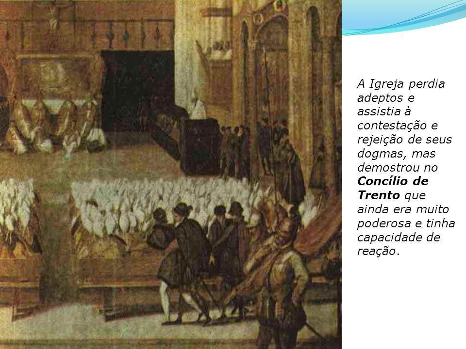 A Igreja perdia adeptos e assistia à contestação e rejeição de seus dogmas, mas demostrou no Concílio de Trento que ainda era muito poderosa e tinha c