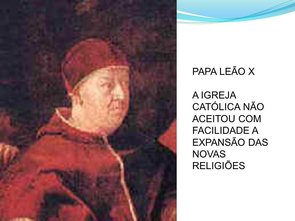 PAPA LEÃO X A IGREJA CATÓLICA NÃO ACEITOU COM FACILIDADE A EXPANSÃO DAS NOVAS RELIGIÕES