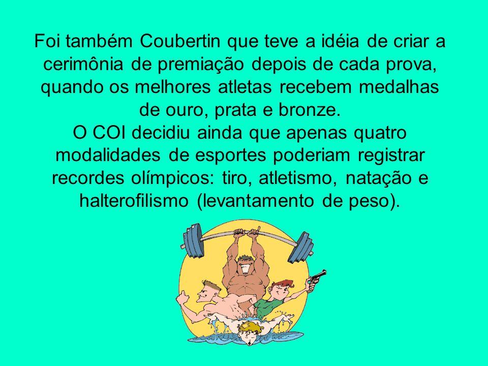Foi também Coubertin que teve a idéia de criar a cerimônia de premiação depois de cada prova, quando os melhores atletas recebem medalhas de ouro, pra