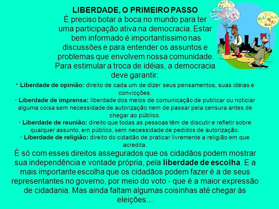 LIBERDADE, O PRIMEIRO PASSO É preciso botar a boca no mundo para ter uma participação ativa na democracia. Estar bem informado é importantíssimo nas d