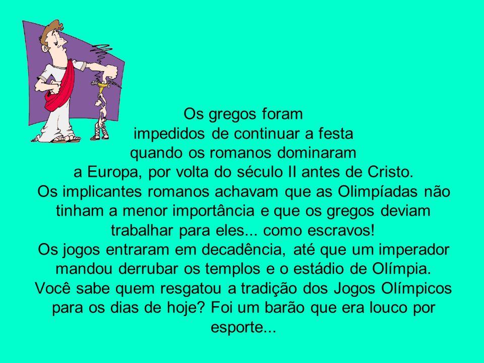 Os gregos foram impedidos de continuar a festa quando os romanos dominaram a Europa, por volta do século II antes de Cristo. Os implicantes romanos ac