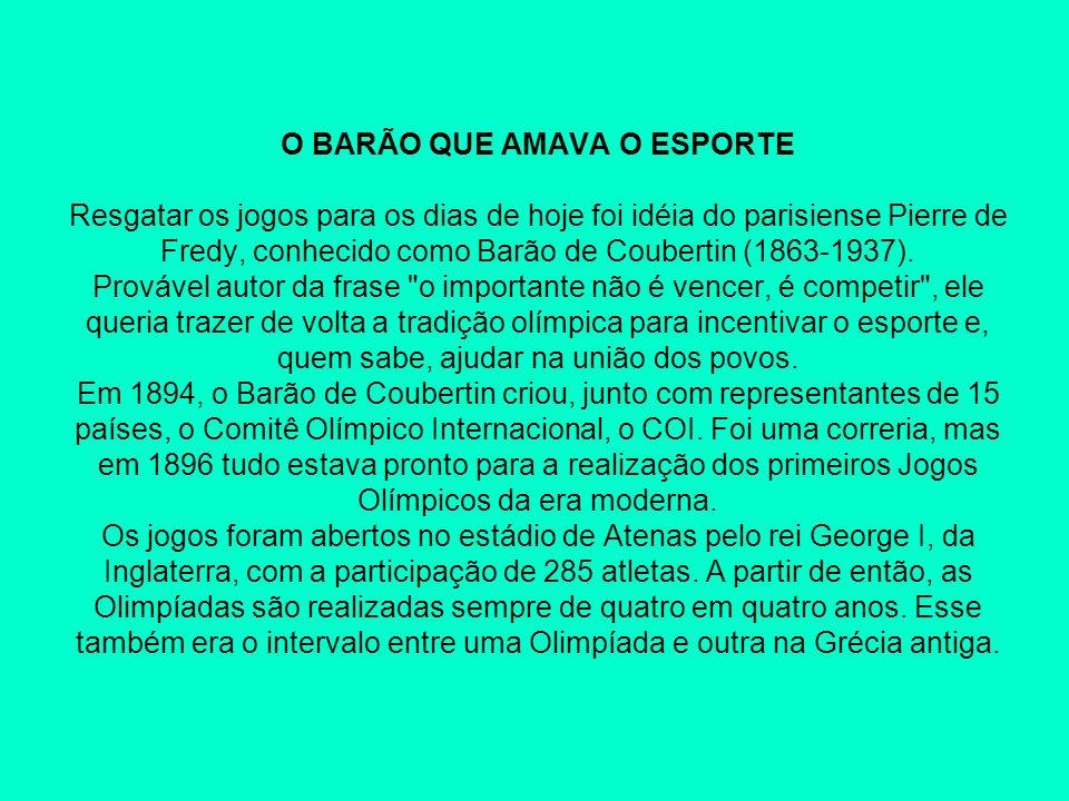 O BARÃO QUE AMAVA O ESPORTE Resgatar os jogos para os dias de hoje foi idéia do parisiense Pierre de Fredy, conhecido como Barão de Coubertin (1863-19