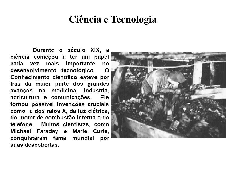 Ciência e Tecnologia Durante o século XIX, a ciência começou a ter um papel cada vez mais importante no desenvolvimento tecnológico. O Conhecimento ci