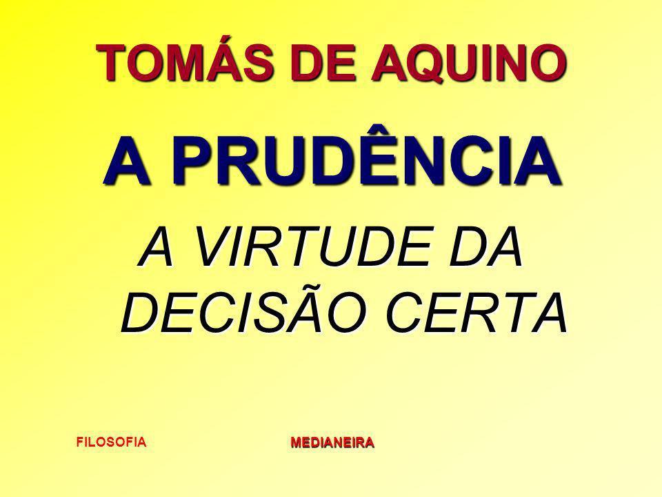FILOSOFIAMEDIANEIRA TOMÁS DE AQUINO A PRUDÊNCIA A VIRTUDE DA DECISÃO CERTA