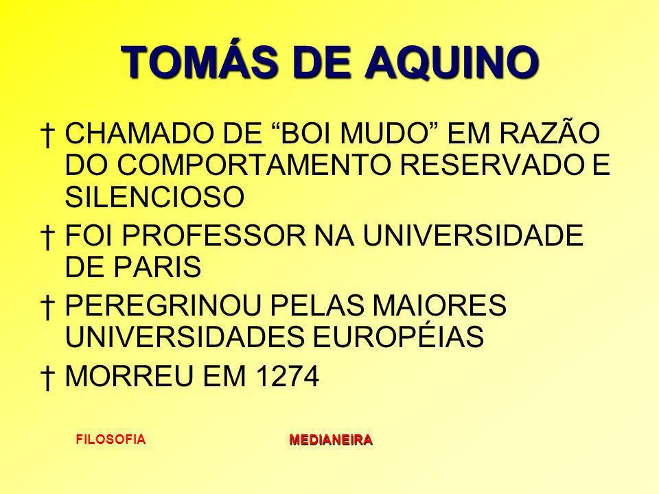 FILOSOFIAMEDIANEIRA TOMÁS DE AQUINO CHAMADO DE BOI MUDO EM RAZÃO DO COMPORTAMENTO RESERVADO E SILENCIOSO FOI PROFESSOR NA UNIVERSIDADE DE PARIS PEREGR