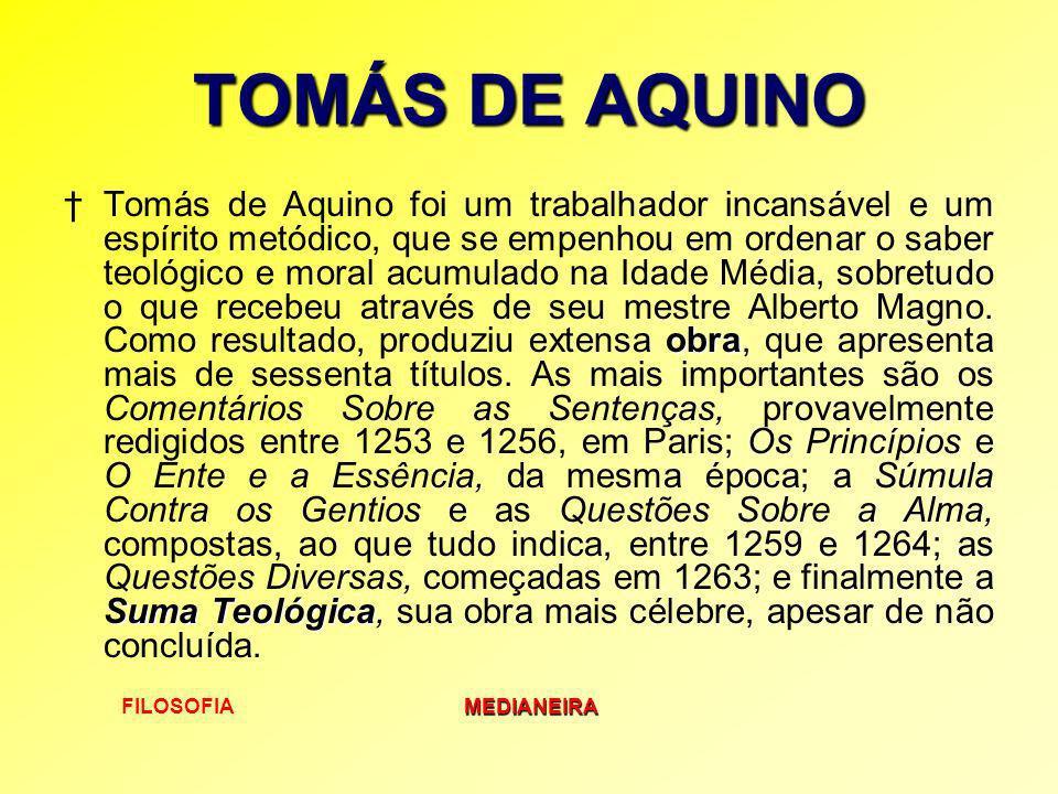 FILOSOFIAMEDIANEIRA TOMÁS DE AQUINO obra Suma TeológicaTomás de Aquino foi um trabalhador incansável e um espírito metódico, que se empenhou em ordena
