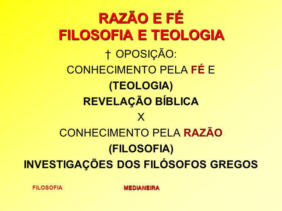 FILOSOFIAMEDIANEIRA RAZÃO E FÉ FILOSOFIA E TEOLOGIA OPOSIÇÃO: CONHECIMENTO PELA FÉ E (TEOLOGIA) REVELAÇÃO BÍBLICA X CONHECIMENTO PELA RAZÃO (FILOSOFIA