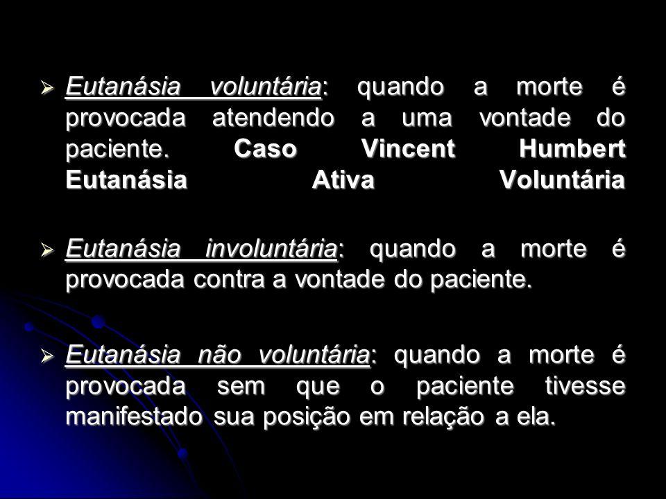 Eutanásia voluntária: quando a morte é provocada atendendo a uma vontade do paciente.