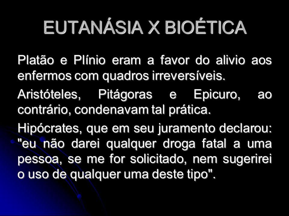 EUTANÁSIA X BIOÉTICA Platão e Plínio eram a favor do alivio aos enfermos com quadros irreversíveis.