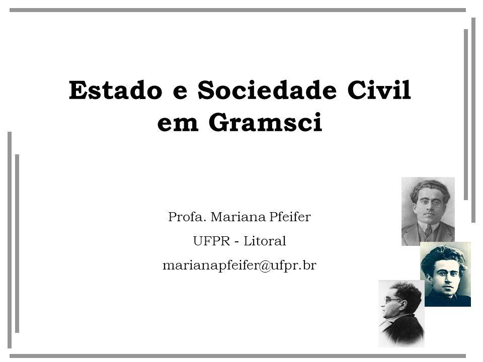 Estado e Sociedade Civil em Gramsci Profa. Mariana Pfeifer UFPR - Litoral marianapfeifer@ufpr.br