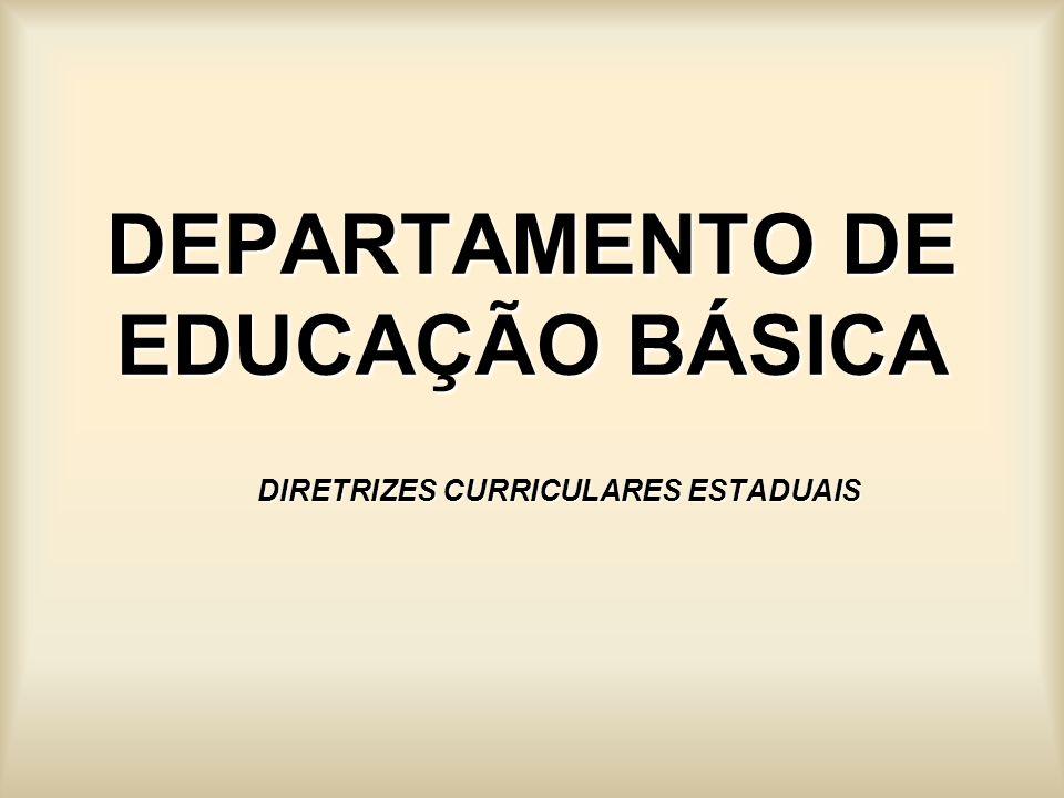 DEPARTAMENTO DE EDUCAÇÃO BÁSICA DIRETRIZES CURRICULARES ESTADUAIS
