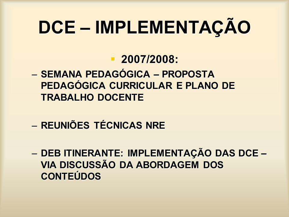 DCE – IMPLEMENTAÇÃO 2007/2008: 2007/2008: –SEMANA PEDAGÓGICA – PROPOSTA PEDAGÓGICA CURRICULAR E PLANO DE TRABALHO DOCENTE –REUNIÕES TÉCNICAS NRE –DEB
