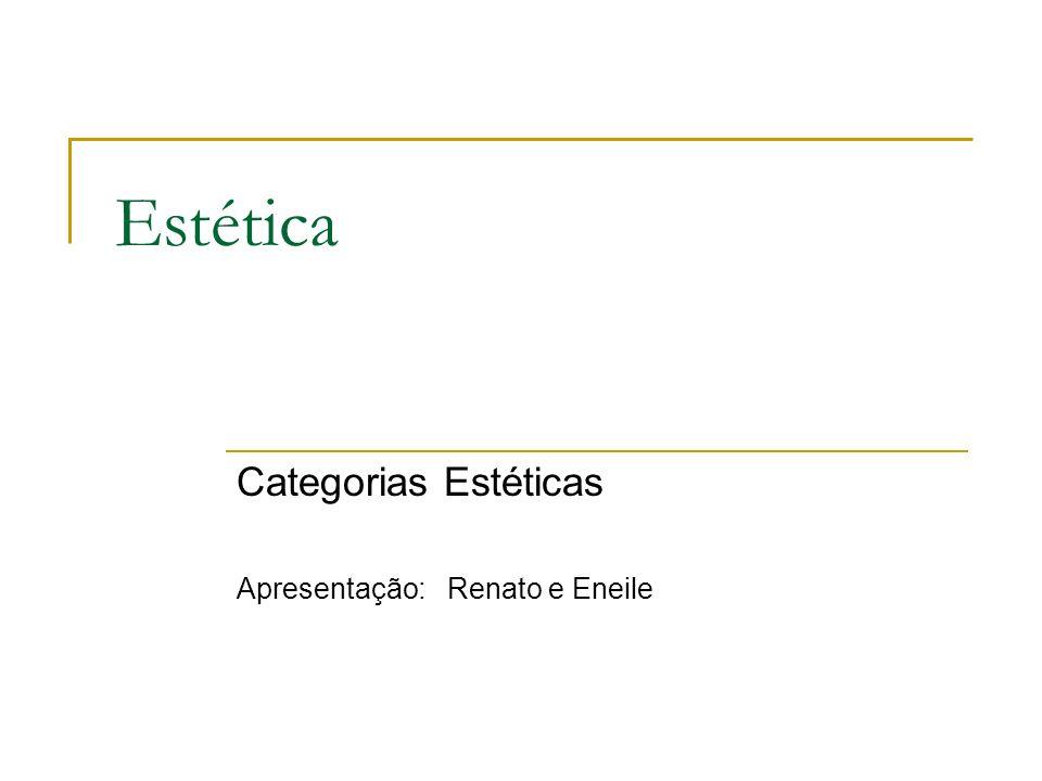 Estética Categorias Estéticas Apresentação: Renato e Eneile