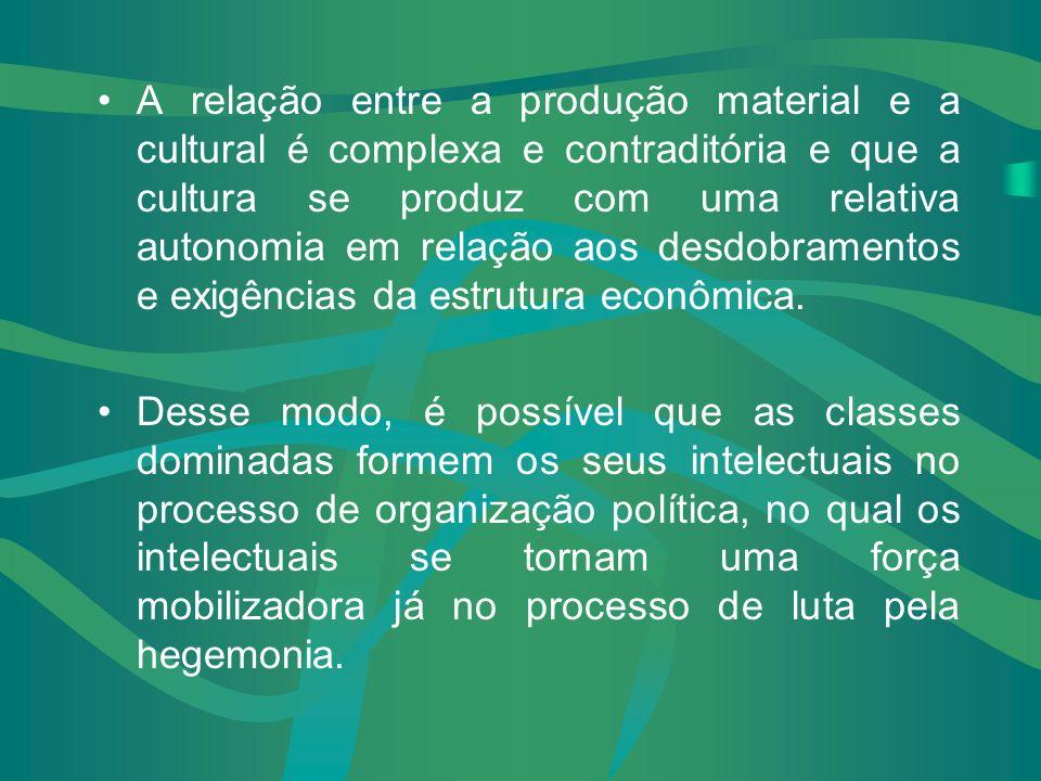 A atuação dos intelectuais é importante nas manifestações culturais, consideradas em suas especificidades e historicidade. Enquanto organizadores da h