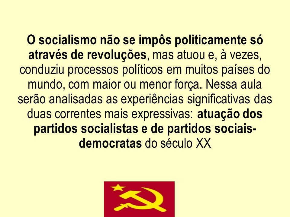 O socialismo não se impôs politicamente só através de revoluções, mas atuou e, à vezes, conduziu processos políticos em muitos países do mundo, com ma