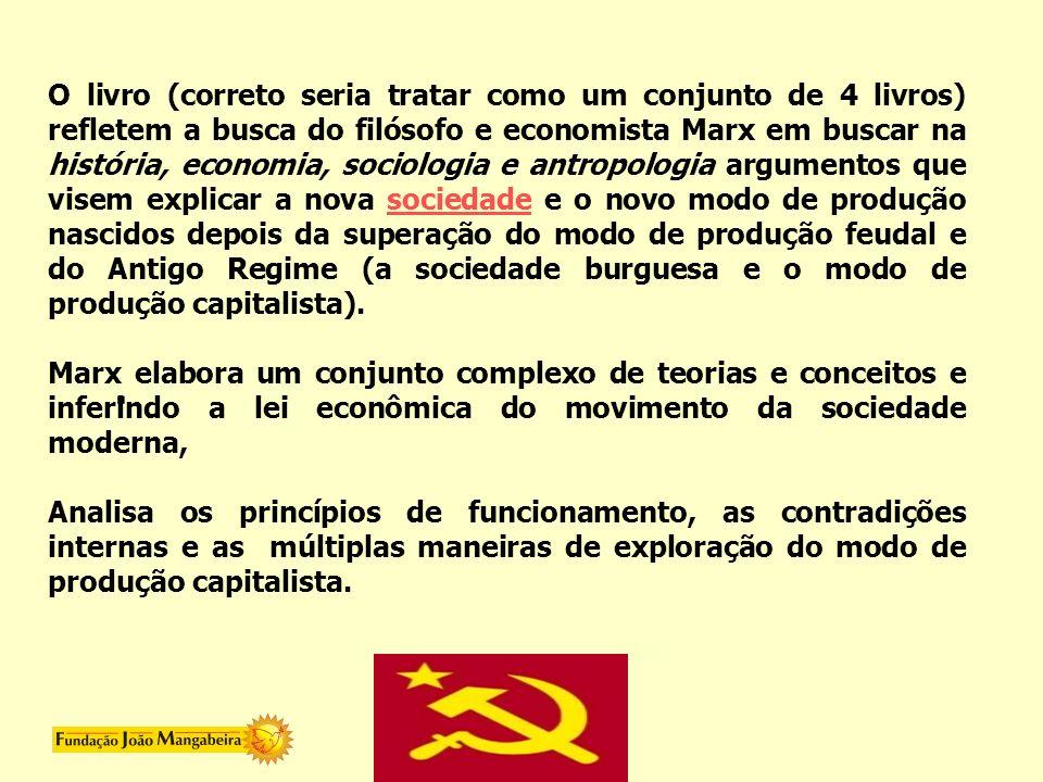 . O livro (correto seria tratar como um conjunto de 4 livros) refletem a busca do filósofo e economista Marx em buscar na história, economia, sociolog