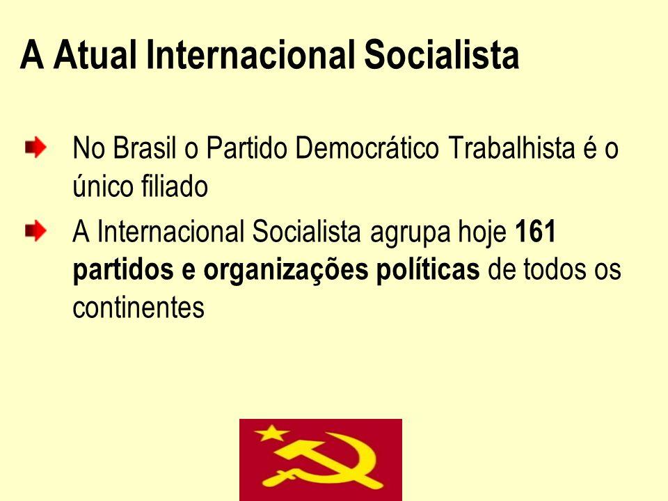 A Atual Internacional Socialista No Brasil o Partido Democrático Trabalhista é o único filiado A Internacional Socialista agrupa hoje 161 partidos e o