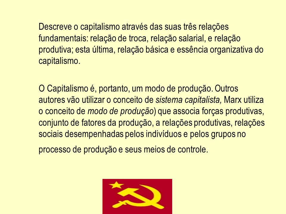 Descreve o capitalismo através das suas três relações fundamentais: relação de troca, relação salarial, e relação produtiva; esta última, relação bási