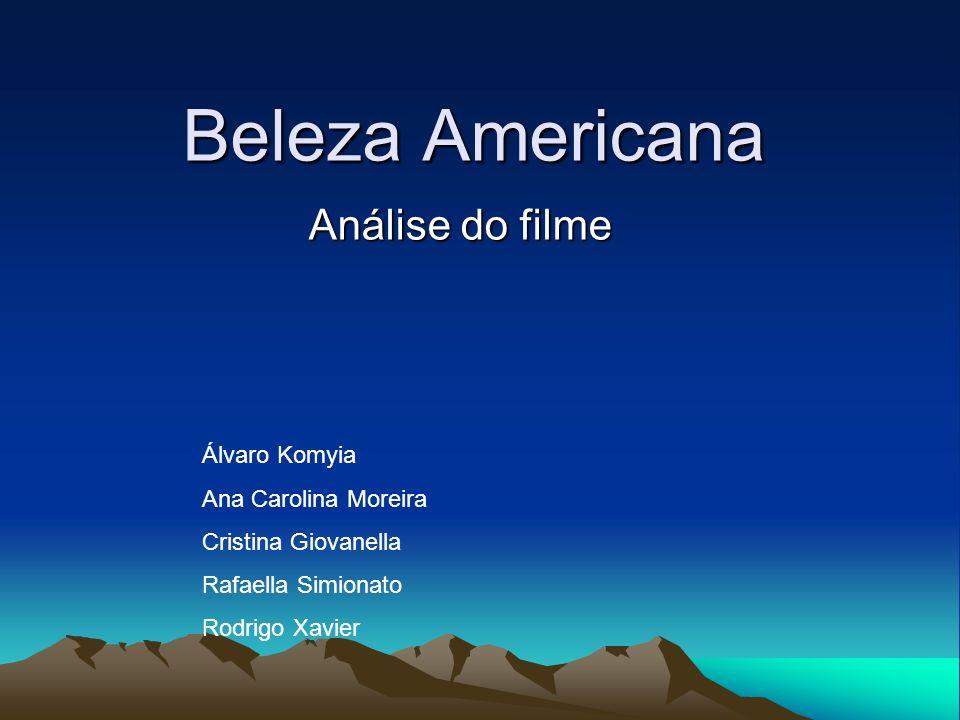 Beleza Americana Análise do filme Álvaro Komyia Ana Carolina Moreira Cristina Giovanella Rafaella Simionato Rodrigo Xavier