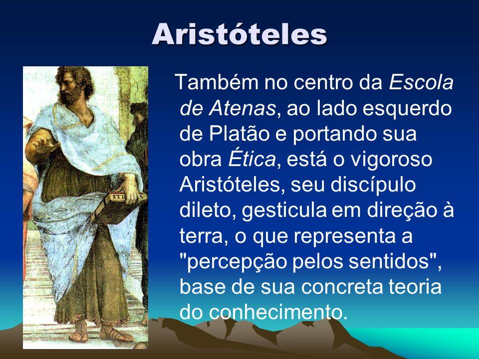 Aristóteles Também no centro da Escola de Atenas, ao lado esquerdo de Platão e portando sua obra Ética, está o vigoroso Aristóteles, seu discípulo dil